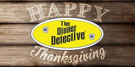 The Dinner Detective Interactive Murder Mystery Show - Thanksgiving Weekend Show! tickets