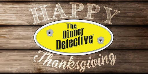 The Dinner Detective Interactive Murder Mystery Show - Thanksgiving Weekend Show!