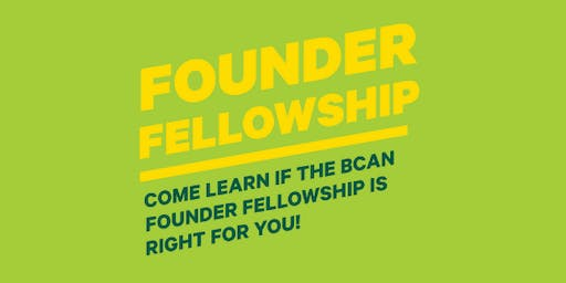 BCAN Founder Fellowship Info Session #2