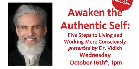 Awaken the Authentic Self: Five Steps to Living and Working More Consciously presented by Dr. Vidich tickets
