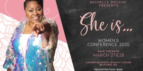 Michelle Rouche presents SHE IS...2020 Women's Conference  tickets