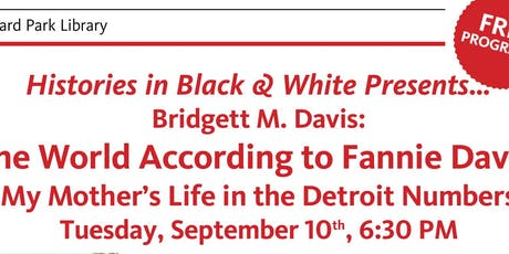 Histories in Black & White Presents… Bridgett M. Davis:  The World According to Fannie Davis:  My Mother's Life in the Detroit Numbers tickets