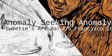 anomaly seeking anomaly - Art Opening tickets