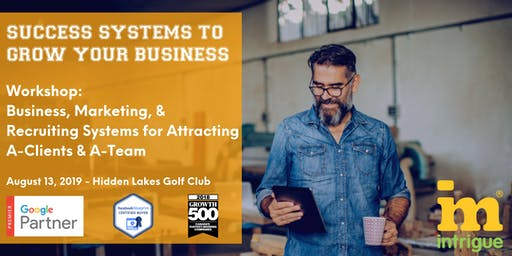Intrigue Presents: Business Success Systems for Attracting A-Client Homeowners + A-Team Staff