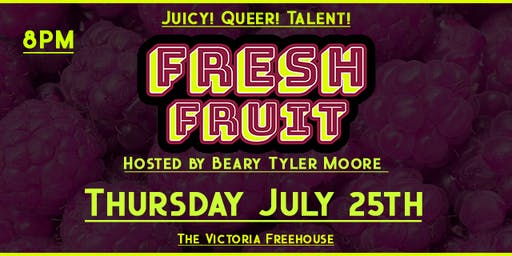 Fresh Fruit: Juicy! Queer! Talent!