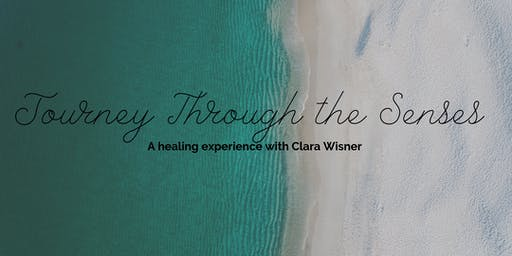 Journey Through the Senses | A Healing Experience with Clara Wisner