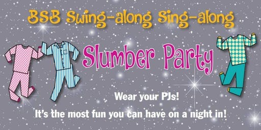 BSB Swing-along Sing-along Slumber Party