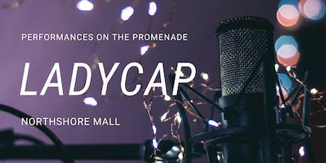 LadyCap at Northshore Mall Promenade tickets