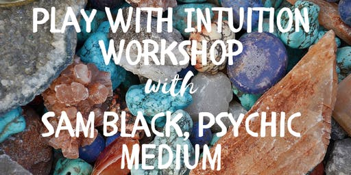 Play with Intuition Workshop with Sam Black, Psychic Medium