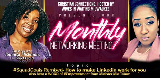 #SquadGoals Remixed - How to make Linkedin work for you!   Monday,July 15th , 2019 Christian, Connections & Cupcakes- Hosted By WIW,  Networking Group
