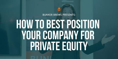 Bunker Brews NYC: How to Best Position Your Company for Private Equity tickets