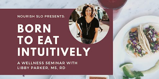 Born to Eat Intuitively: A Wellness Seminar with Libby Parker, MS, RD