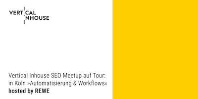 Vertical Inhouse SEO Meetup auf Tour in Köln: »Automatisierung & Workflows«