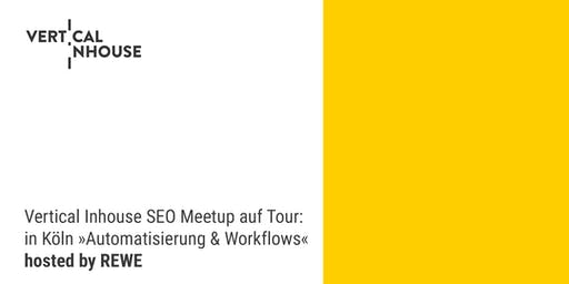 Vertical Inhouse SEO Meetup auf Tour in Köln: »Automatisierung & Workflows«