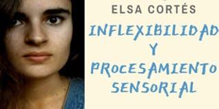 Inflexibilidad y procesamiento sensorial con Elsa Cortés