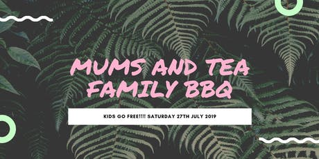 Mums and Tea Anniversary Family BBQ tickets