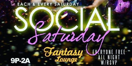 Social Saturday's @ Fantasy Lounge Free Guest RSVP list