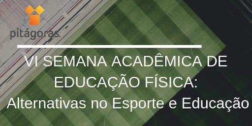 VI SEMANA ACADÊMICA DE EDUCAÇÃO FÍSICA: Alternativas no Esporte e Educação