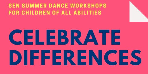 Celebrate Differences- SEN summer dance workshops for children of all abilities