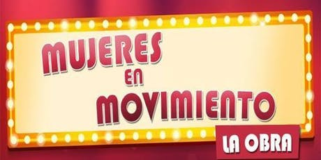 """Mujeres En Movimiento """"La Obra"""" 2 entradas"""