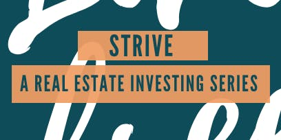 Strive Wealth Builders Real Estate Investing Series - A Six Month Wealth Building Practice