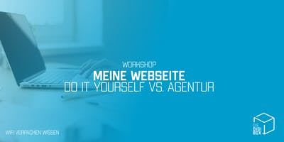 Workshop: Meine Webseite - Do it yourself vs. Agentur