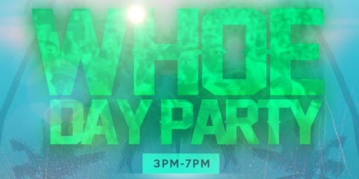 WHOE® Day Party (22+)