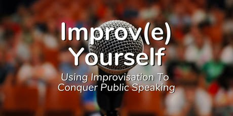 Improv(e) Yourself – Using Improvisation to Conquer Public Speaking tickets