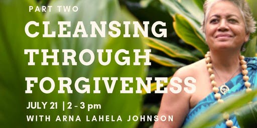 Cleansing Through Forgiveness, Part Two with Arna Lāhela Johnson