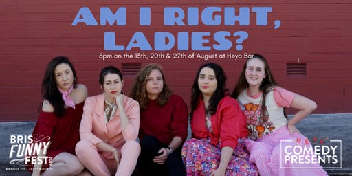 Am I Right, Ladies? at Bris Funny Fest hosted by Lauren Bonner!