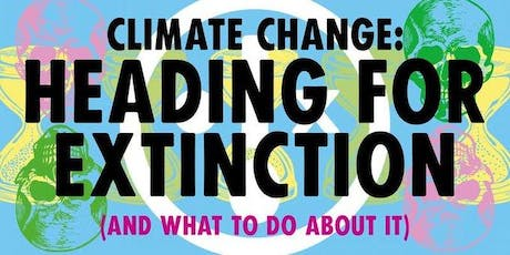 Climate Change: Heading for Extinction and What To Do About It tickets