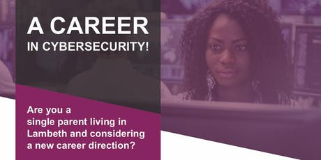 A Career in Cybersecurity | Cyber Single Parents Lambeth tickets