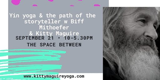 Yin Yoga & the Path of the Storyteller with Biff Mithoefer & Kitty Maguire