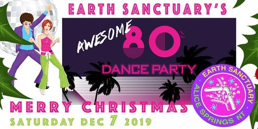80's Christmas Dance Party @ Earth Sanctuary