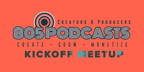 805 Podcasts Kickoff Meetup - Creators, Producers and Friends in the 805 tickets