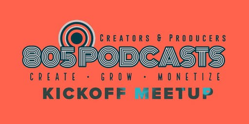 805 Podcasts Kickoff Meetup - Creators, Producers and Friends in the 805