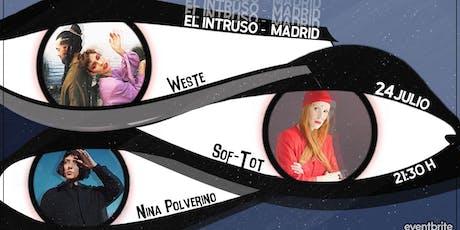 Weste, Sof Tot & Nina Polverino en El Intruso entradas