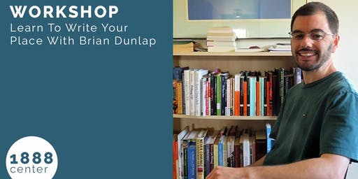 WORKSHOP: Learn To Write Your Place With Brian Dunlap
