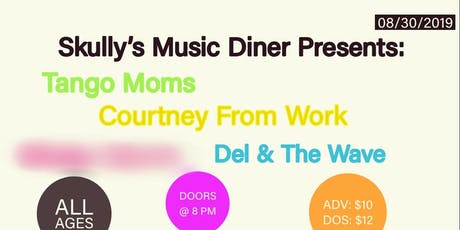 Tango Moms w/ Del & The Wave plus Courtney From Work and TBA tickets