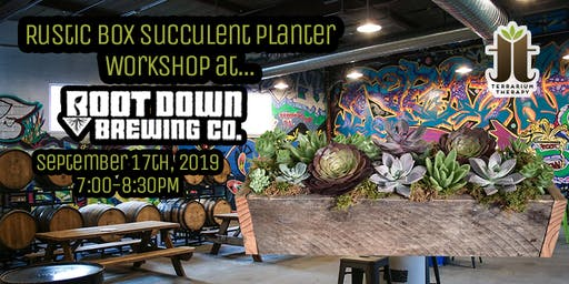 SOLD OUT - Rustic Succulent Box Workshop at Root Down Brewing Company
