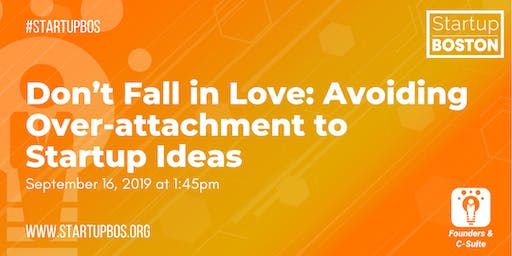 Don't Fall in Love: Avoiding Over-attachment to Startup Ideas