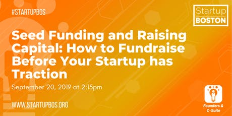 Seed Funding and Raising Capital:  How to Fundraise Before Your Startup has Traction tickets
