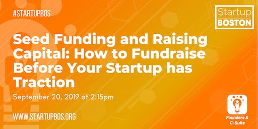 Seed Funding and Raising Capital:  How to Fundraise Before Your Startup has Traction