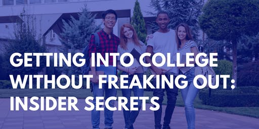 Getting into College Without Freaking Out: Insider Secrets