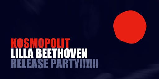 "Lilla Beethoven ""Kosmopolit"" Release Party"