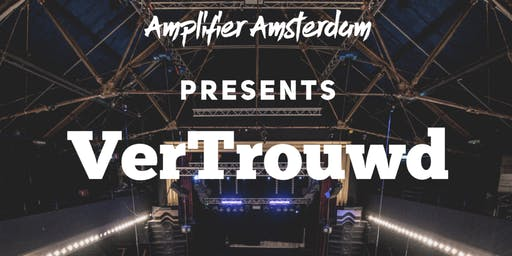 Amplifier Amsterdam presents verTrouwD