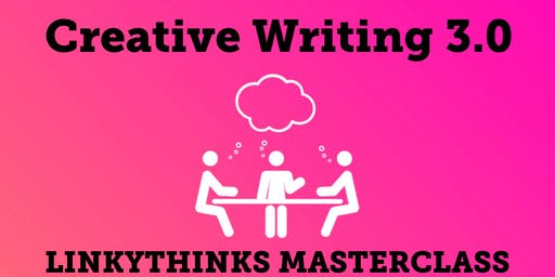 LinkyThinks Masterclass: Creative Writing 3.0 - Persuade and Discuss