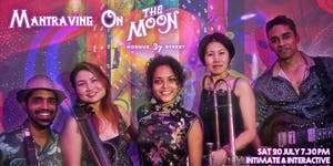 Mantravine On The Moon - Intimate & Interactive Night...