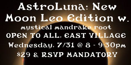 AstroLuna: New Moon Leo Edition  w Mystical Mandrake Root tickets