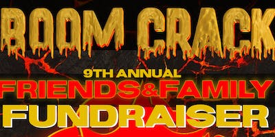 BOOM CRACK! 9th Annual Friends & Family Fundraiser